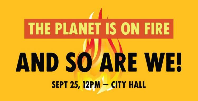 The planet is on fire and so are we! Sep 25, 12PM, City Hall